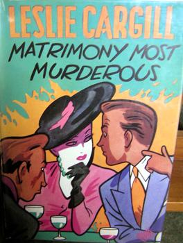 LESLIE CARGILL Matrimony Most Murderous. London: Herbert Jenkins, 1949.