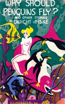DWIGHT FISKE Why Should Penguins Fly? London: Robert Hale, 1937.