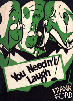 FRANK FORD You Needn't Laugh. London: Methuen & Co., 1935.